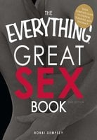 The Everything Great Sex Book: Your complete guide to passion, pleasure, and intimacy - Bobbi Dempsey
