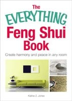 The Everything Feng Shui Book: Create Harmony and Peace in Any Room - Katina Z. Jones