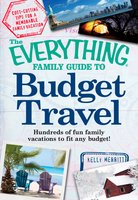 The Everything Family Guide to Budget Travel: Hundreds of fun family vacations to fit any budget - Kelly Merritt