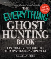 The Everything Ghost Hunting Book: Tips, tools, and techniques for exploring the supernatural world - Melissa Martin Ellis