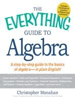The Everything Guide to Algebra: A Step-by-Step Guide to the Basics of Algebra – in Plain English! - Christopher Monahan