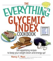 The Everything Glycemic Index Cookbook: 300 Appetizing Recipes to Keep Your Weight Down And Your Energy Up! - Nancy T Maar