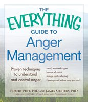 The Everything Guide to Anger Management: Proven Techniques to Understand and Control Anger - Robert Puff,James Seghers