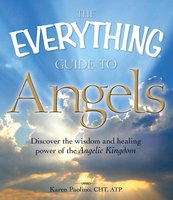 The Everything Guide to Angels: Discover the wisdom and healing power of the Angelic Kingdom - Karen Paolino