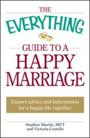 The Everything Guide to a Happy Marriage: Expert advice and information for a happy life together - Stephen Martin, Victoria Costello
