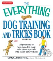 The Everything Dog Training and Tricks Book: All you need to turn even the most mischievous pooch into a well-behaved pet - Gerilyn J. Bielakiewicz