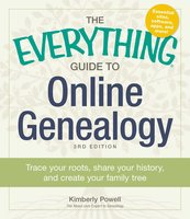 The Everything Guide to Online Genealogy: Use the Web to trace your roots, share your history, and create a family tree - Kimberly Powell