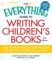 The Everything Guide to Writing Children's Books: How to write, publish, and promote books for children of all ages! - Luke Wallin,Eva Sage Gordon