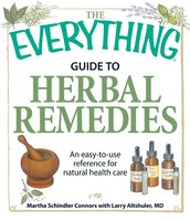 The Everything Guide to Herbal Remedies: An easy-to-use reference for natural health care - Martha Schindler Connors, Larry Altshuler