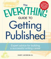 The Everything Guide to Getting Published: Expert advice for building a successful writing career - Randy Landenheim-Gil