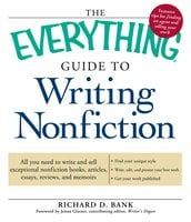 The Everything Guide to Writing Nonfiction - Richard D Bank