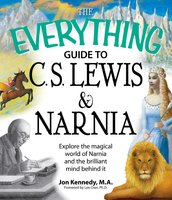 The Everything Guide to C.S. Lewis & Narnia Book: Explore the magical world of Narnia and the brilliant mind behind it - Jon Kennedy