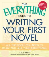The Everything Guide to Writing Your First Novel: All the tools you need to write and sell your first novel - Hallie Ephron