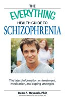 The Everything Health Guide to Schizophrenia: The latest information on treatment, medication, and coping strategies - Dean A Haycock