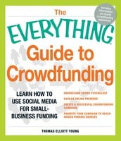 The Everything Guide to Crowdfunding: Learn how to use social media for small-business funding - Thomas Elliott Young
