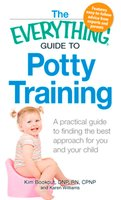 The Everything Guide to Potty Training: A practical guide to finding the best approach for you and your child - Karen Williams,Kim Bookout