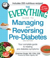 The Everything Guide to Managing and Reversing Pre-Diabetes: Your Complete Guide to Treating Pre-Diabetes Symptoms - Gretchen Scalpi