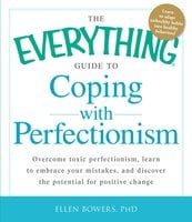 The Everything Guide to Coping with Perfectionism - Ellen Bowers
