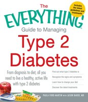The Everything Guide to Managing Type 2 Diabetes - Paula Ford-Martin,Jason Baker