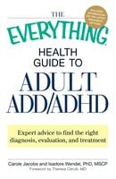 The Everything Health Guide to Adult ADD/ADHD: Expert advice to find the right diagnosis, evaluation and treatment - Carole Jacobs,Isadore Wendel