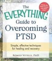 The Everything Guide to Overcoming PTSD: Simple, effective techniques for healing and recovery - Romeo Vitelli