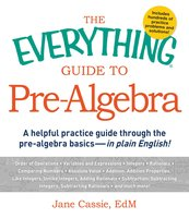 The Everything Guide to Pre-Algebra: A Helpful Practice Guide Through the Pre-Algebra Basics – in Plain English! - Jane Cassie