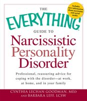The Everything Guide to Narcissistic Personality Disorder - Cynthia Lechan Goodman, Barbara Leff