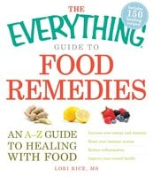 The Everything Guide to Food Remedies: An A-Z guide to healing with food - Lori Rice
