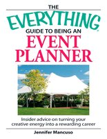 The Everything Guide to Being an Event Planner: Insider Advice on Turning Your Creative Energy into a Rewarding Career - Jennifer Mancuso