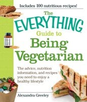 The Everything Guide to Being Vegetarian - Alexandra Greeley