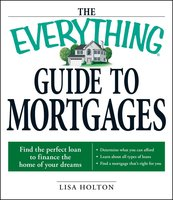 The Everything Guide to Mortgages Book: Find the perfect loan to finance the home of your dreams - Lisa Holton