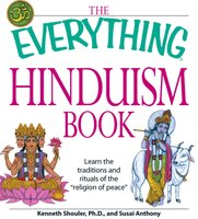 """The Everything Hinduism Book: Learn the traditions and rituals of the """"religion of peace"""" - Kenneth Schouler, Susai Anthony"""