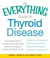 The Everything Guide to Thyroid Disease - Theodore C Friedman, Winnie Yu Scherer