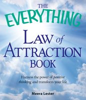 The Everything Law of Attraction Book: Harness the power of positive thinking and transform your life - Meera Lester