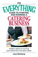The Everything Guide to Starting and Running a Catering Business - Joyce Weinberg