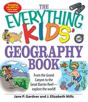 The Everything Kids' Geography Book - J. Elizabeth Mills, Jane P Gardner