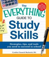 The Everything Guide to Study Skills: Strategies, tips, and tools you need to succeed in school! - Cynthia C Muchnick