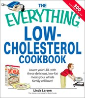 The Everything Low-Cholesterol Cookbook: Keep you heart healthy with 300 delicious low-fat, low-carb recipes - Linda Larsen