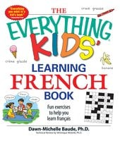The Everything Kids' Learning French Book: Fun exercises to help you learn francais - Dawn Michelle Baude