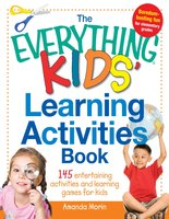 The Everything Kids' Learning Activities Book: 145 Entertaining Activities and Learning Games for Kids - Amanda Morin