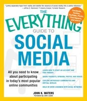 The Everything Guide to Social Media: All you need to know about participating in today's most popular online communities - John K Waters, John Lester