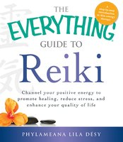 The Everything Guide to Reiki - Phylameana Lila Desy
