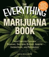 The Everything Marijuana Book: Your complete cannabis resource, including history, growing instructions, and preparation - Alicia Williamson,Alicia Willaimson