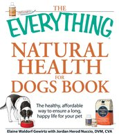 The Everything Natural Health for Dogs Book: The healthy, affordable way to ensure a long, happy life for your pet - Elaine Waldorf Gewirtz, Jordan Herod Nuccio