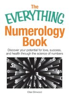 The Everything Numerology Book: Discover Your Potential for Love, Success, and Health Through the Science of Numbers - Ellae Elinwood