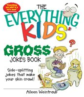 The Everything Kids' Gross Jokes Book: Side-splitting Jokes That Make Your Skin Crawl! - Aileen Weintraub