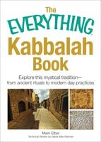 The Everything Kabbalah Book: Explore This Mystical Tradition – From Ancient Rituals to Modern Day Practices - Mark Elber