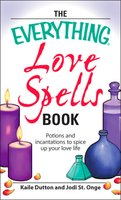The Everything Love Spells Book: Spells, incantations, and potions to spice up your love life - Kaile Dutton,Jodi St. Onge