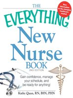 The Everything New Nurse Book, 2nd Edition: Gain confidence, manage your schedule, and be ready for anything! - Kathy Quan