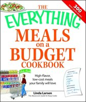 The Everything Meals on a Budget Cookbook: High-flavor, low-cost meals your family will love - Linda Larsen